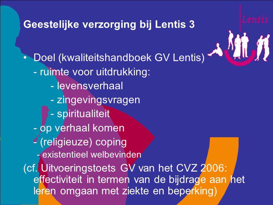 Geestelijke verzorging bij Lentis 3 Doel (kwaliteitshandboek GV Lentis) - ruimte voor uitdrukking: - levensverhaal - zingevingsvragen - spiritualiteit