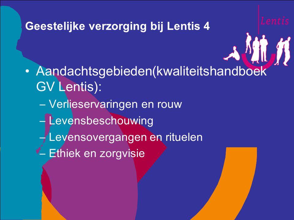 Geestelijke verzorging bij Lentis 4 Aandachtsgebieden(kwaliteitshandboek GV Lentis): –Verlieservaringen en rouw –Levensbeschouwing –Levensovergangen e