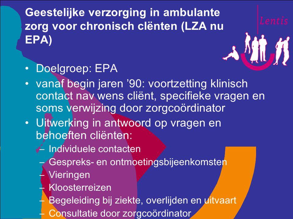 Geestelijke verzorging in ambulante zorg voor chronisch clënten (LZA nu EPA) Doelgroep: EPA vanaf begin jaren '90: voortzetting klinisch contact nav w