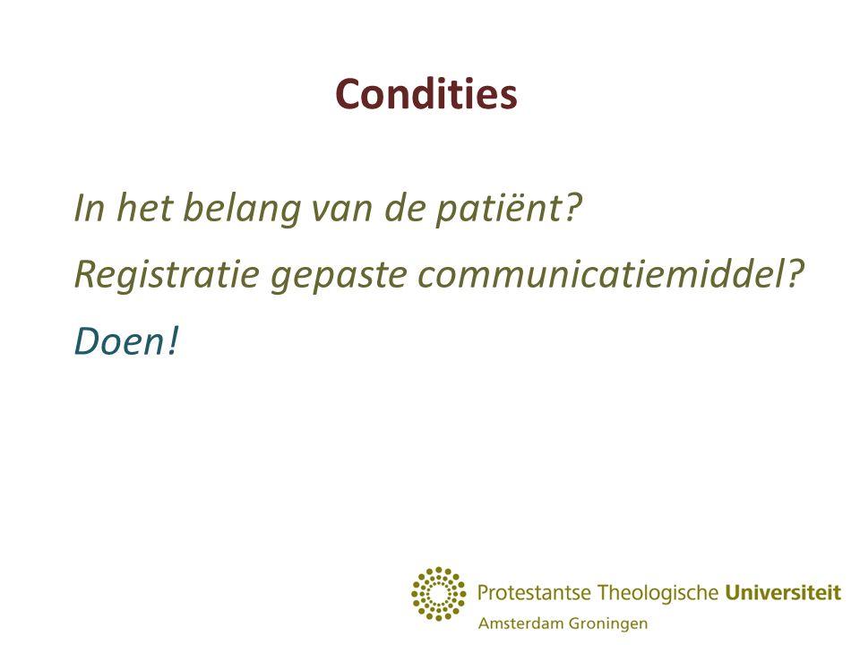 Condities In het belang van de patiënt Registratie gepaste communicatiemiddel Doen!