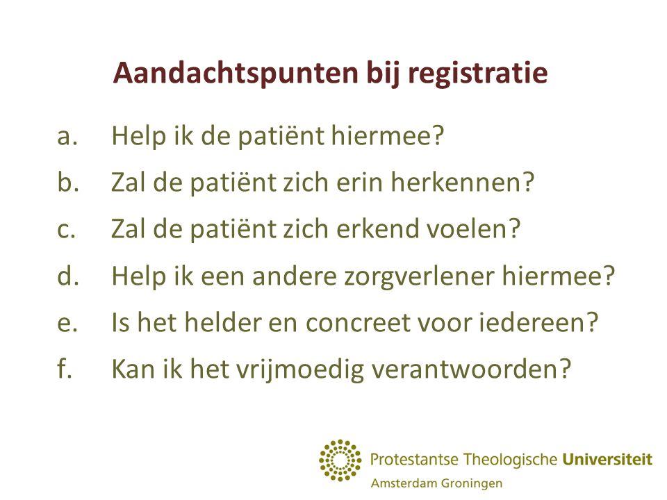Aandachtspunten bij registratie a.Help ik de patiënt hiermee.