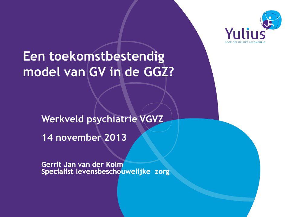 Een toekomstbestendig model van GV in de GGZ? Werkveld psychiatrie VGVZ 14 november 2013 Gerrit Jan van der Kolm Specialist levensbeschouwelijke zorg