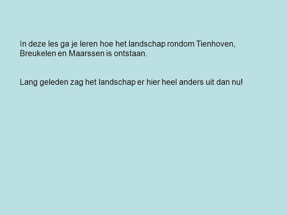In deze les ga je leren hoe het landschap rondom Tienhoven, Breukelen en Maarssen is ontstaan. Lang geleden zag het landschap er hier heel anders uit