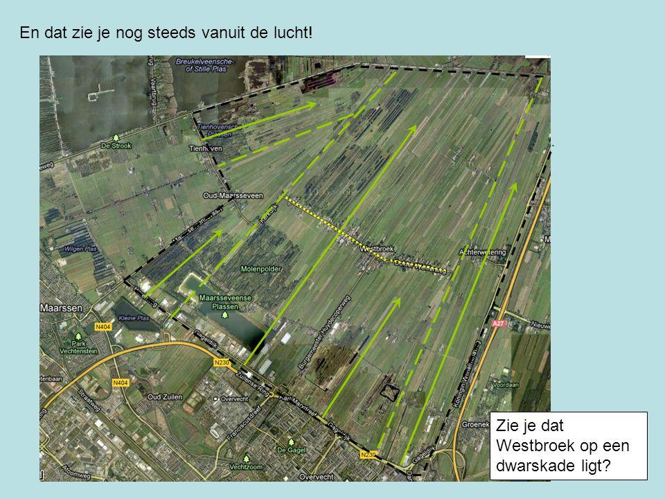 En dat zie je nog steeds vanuit de lucht! Zie je dat Westbroek op een dwarskade ligt?