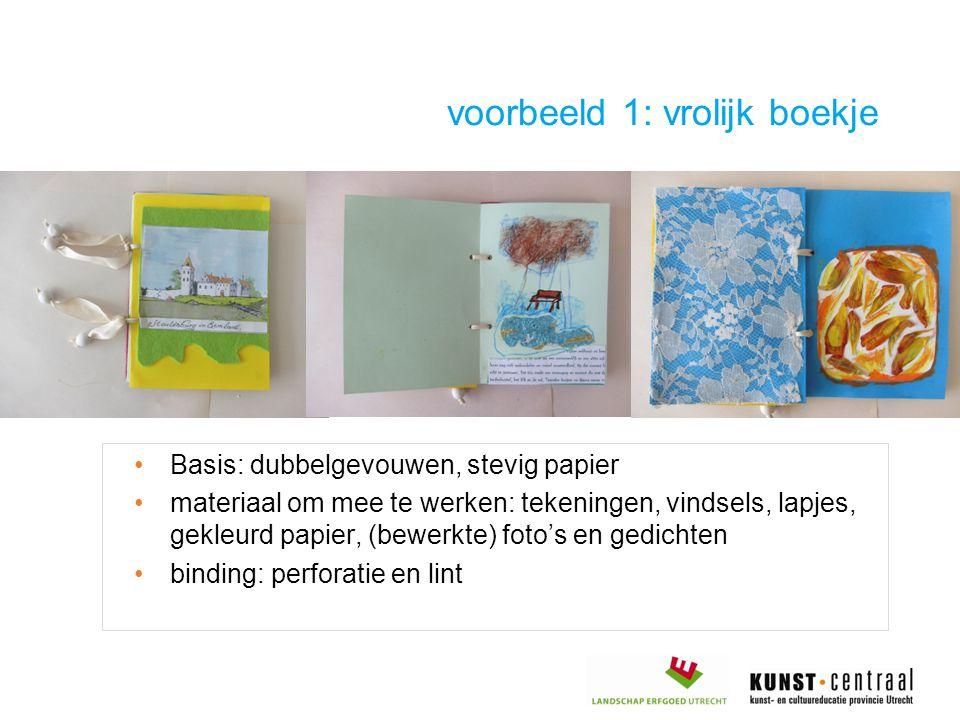 Basis: dubbelgevouwen, stevig papier materiaal om mee te werken: tekeningen, vindsels, lapjes, gekleurd papier, (bewerkte) foto's en gedichten binding: perforatie en lint voorbeeld 1: vrolijk boekje