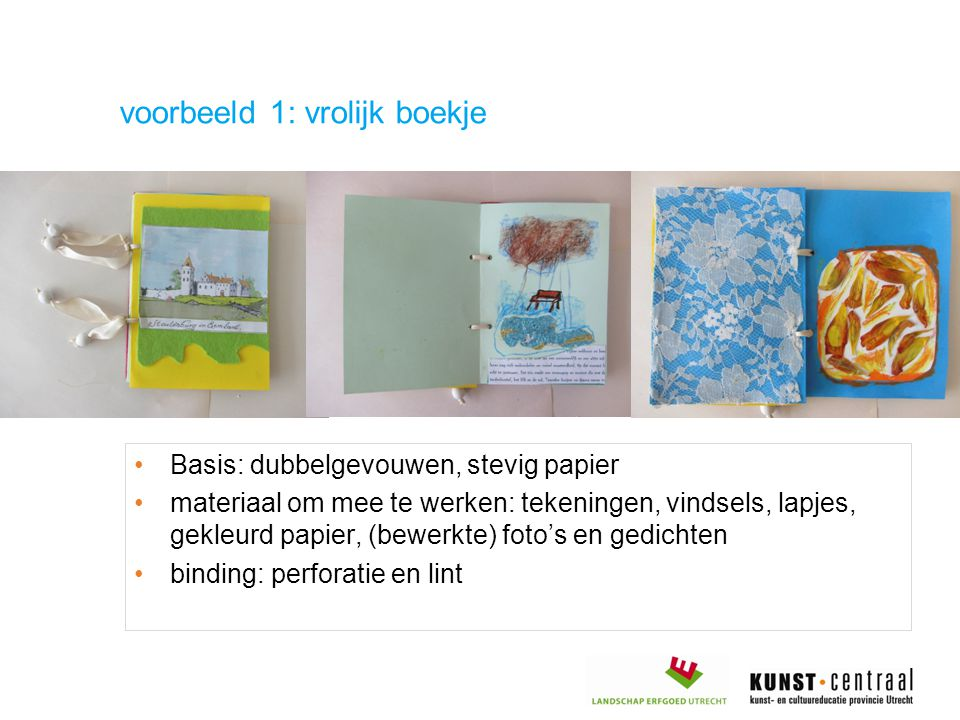 Basis: dubbelgevouwen, stevig papier materiaal om mee te werken: tekeningen, vindsels, lapjes, gekleurd papier, (bewerkte) foto's en gedichten binding