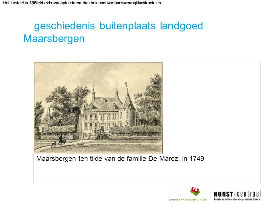 geschiedenis buitenplaats landgoed Maarsbergen Maarsbergen ten tijde van de familie De Marez, in 1749 Het kasteel in 1868, met bovenop de toren een he