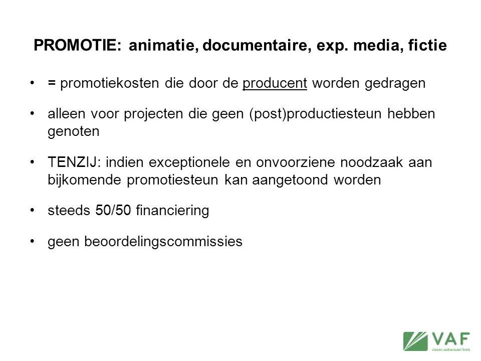 PROMOTIE: animatie, documentaire, exp. media, fictie = promotiekosten die door de producent worden gedragen alleen voor projecten die geen (post)produ