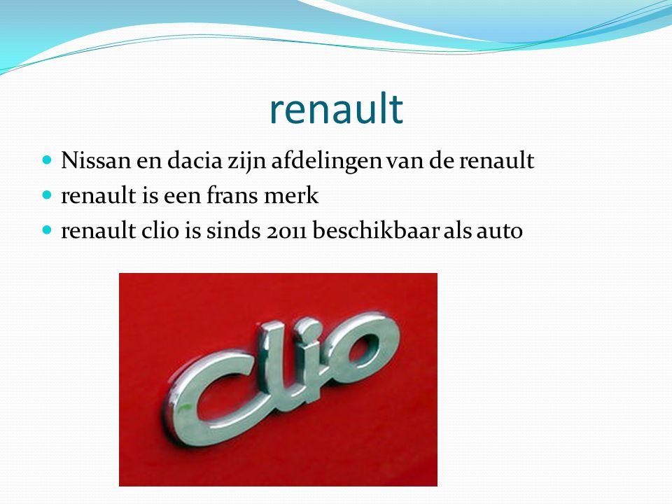 renault Nissan en dacia zijn afdelingen van de renault renault is een frans merk renault clio is sinds 2011 beschikbaar als auto
