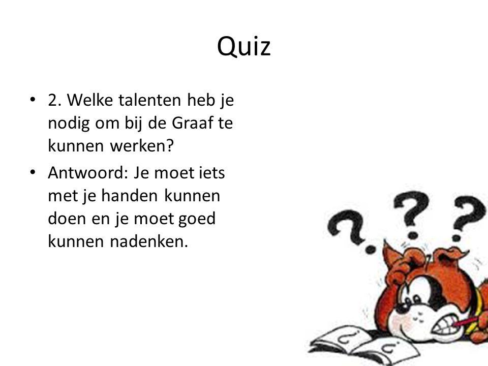 Quiz 1. wat is de Graaf? Antwoord: een recycle bedrijf.