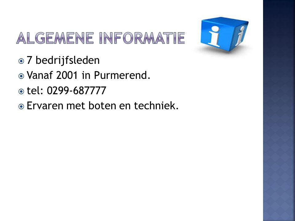  7 bedrijfsleden  Vanaf 2001 in Purmerend.  tel: 0299-687777  Ervaren met boten en techniek.