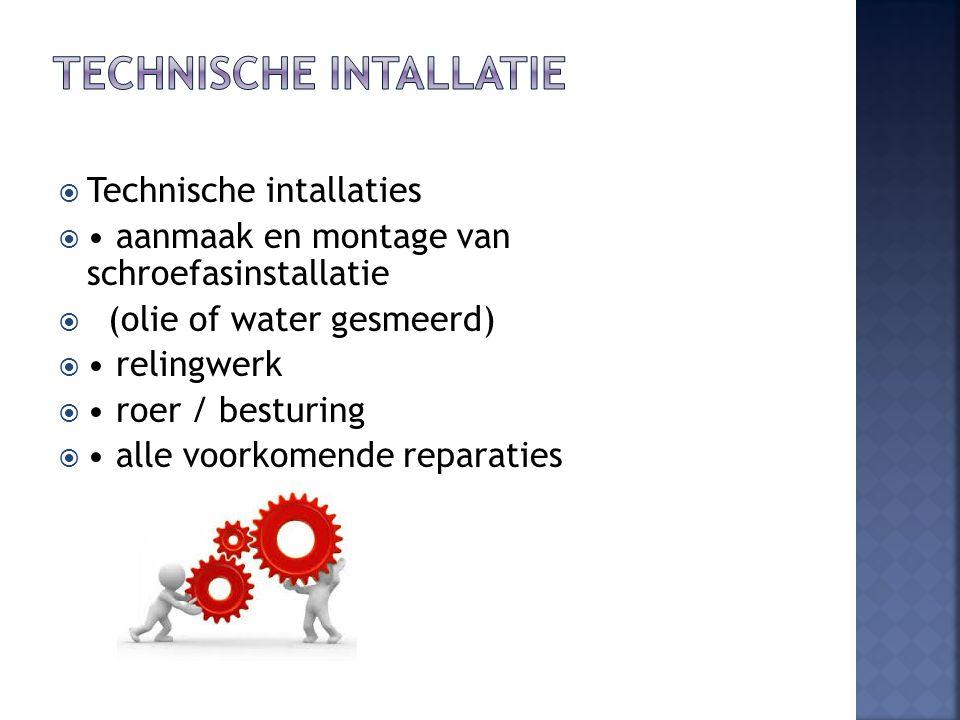  Technische intallaties  aanmaak en montage van schroefasinstallatie  (olie of water gesmeerd)  relingwerk  roer / besturing  alle voorkomende r