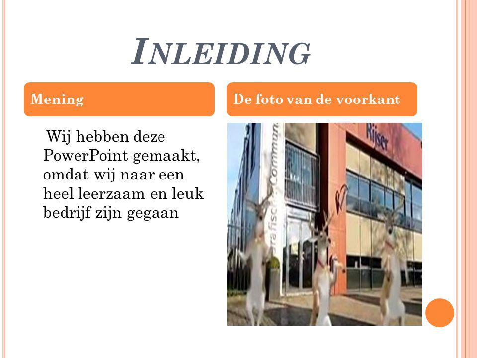 I NLEIDING Wij hebben deze PowerPoint gemaakt, omdat wij naar een heel leerzaam en leuk bedrijf zijn gegaan MeningDe foto van de voorkant