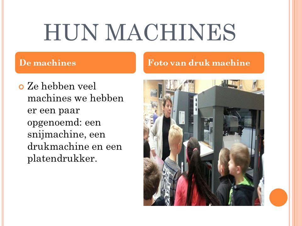 HUN MACHINES Ze hebben veel machines we hebben er een paar opgenoemd: een snijmachine, een drukmachine en een platendrukker.