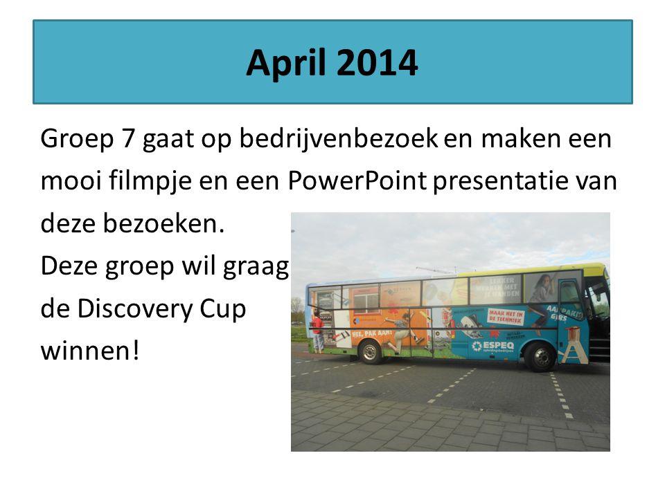 April 2014 Groep 7 gaat op bedrijvenbezoek en maken een mooi filmpje en een PowerPoint presentatie van deze bezoeken. Deze groep wil graag de Discover