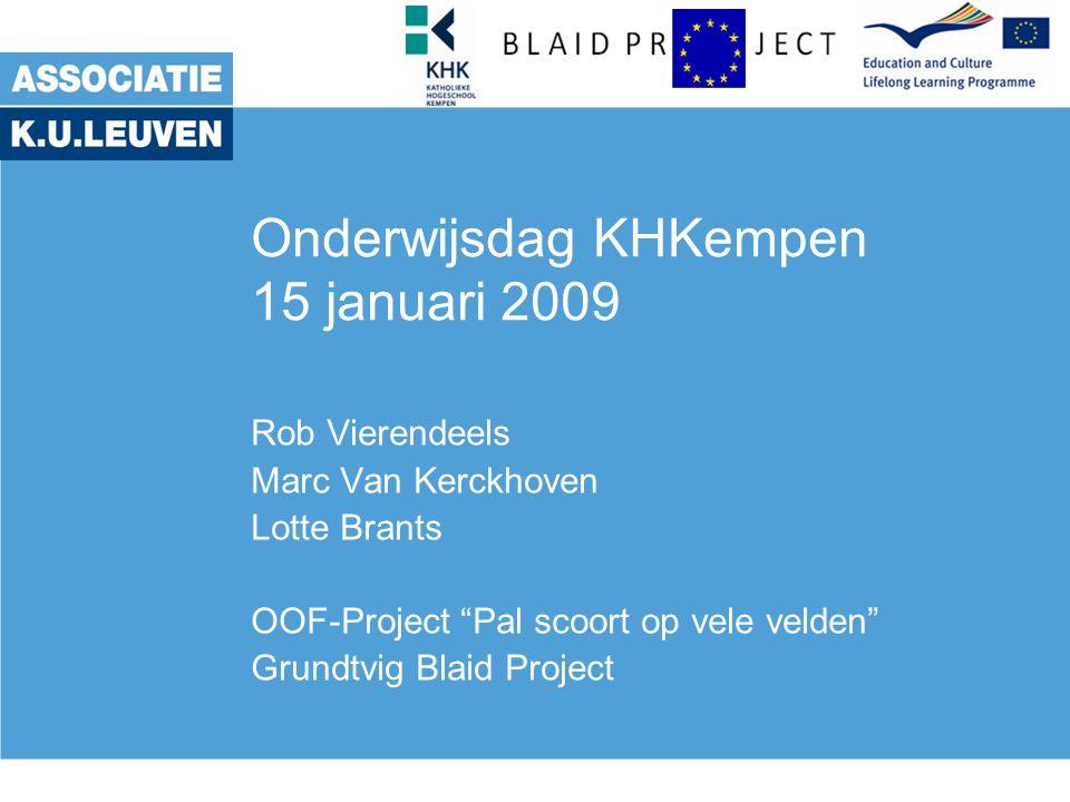 Onderwijsdag KHKempen 15 januari 2009 Rob Vierendeels Marc Van Kerckhoven Lotte Brants OOF-Project Pal scoort op vele velden Grundtvig Blaid Project