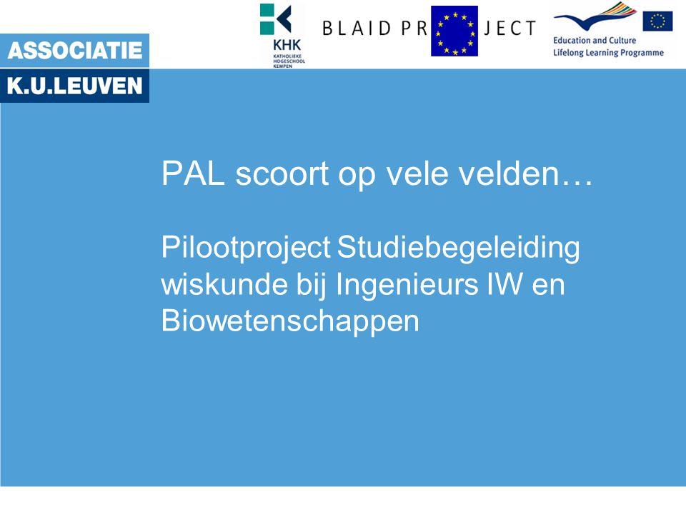 PAL scoort op vele velden… Pilootproject Studiebegeleiding wiskunde bij Ingenieurs IW en Biowetenschappen