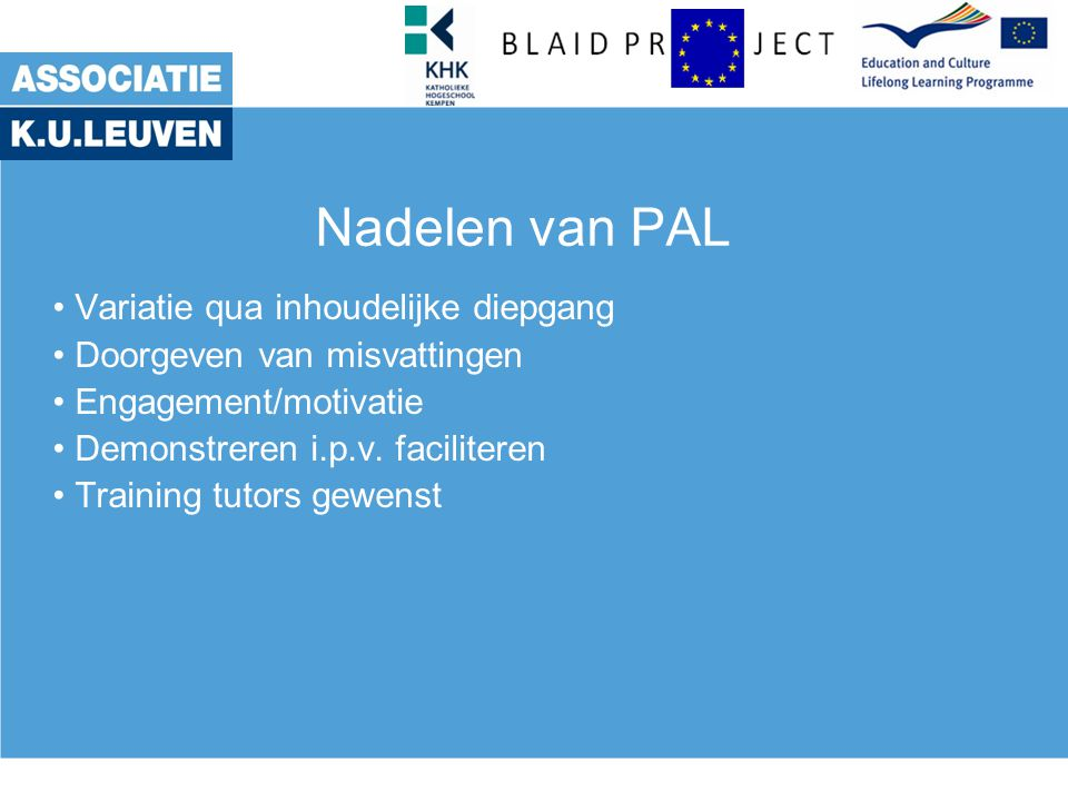 Nadelen van PAL Variatie qua inhoudelijke diepgang Doorgeven van misvattingen Engagement/motivatie Demonstreren i.p.v.