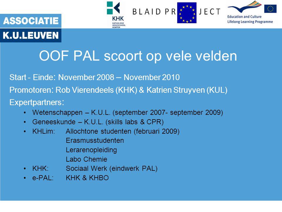 OOF PAL scoort op vele velden Start - Einde : November 2008 – November 2010 Promotoren : Rob Vierendeels (KHK) & Katrien Struyven (KUL) Expertpartners : Wetenschappen – K.U.L.