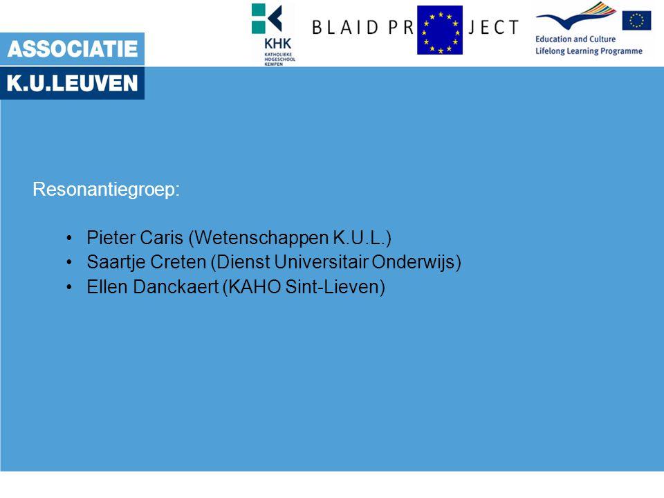 Resonantiegroep: Pieter Caris (Wetenschappen K.U.L.) Saartje Creten (Dienst Universitair Onderwijs) Ellen Danckaert (KAHO Sint-Lieven)