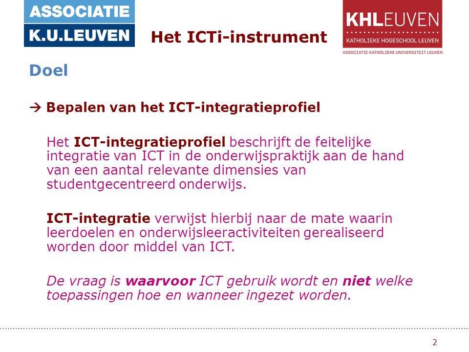2 Het ICTi-instrument Doel  Bepalen van het ICT-integratieprofiel Het ICT-integratieprofiel beschrijft de feitelijke integratie van ICT in de onderwijspraktijk aan de hand van een aantal relevante dimensies van studentgecentreerd onderwijs.