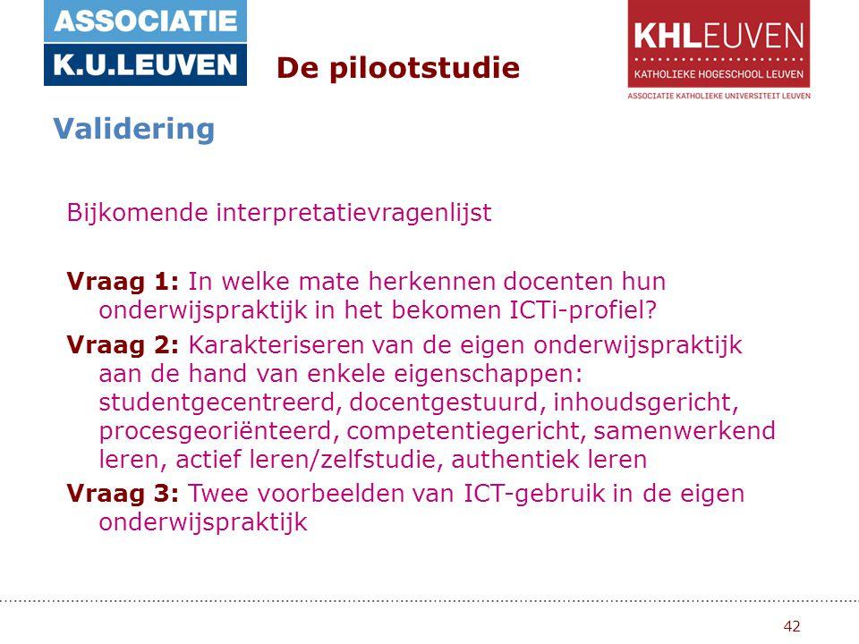 42 De pilootstudie Validering Bijkomende interpretatievragenlijst Vraag 1: In welke mate herkennen docenten hun onderwijspraktijk in het bekomen ICTi-profiel.