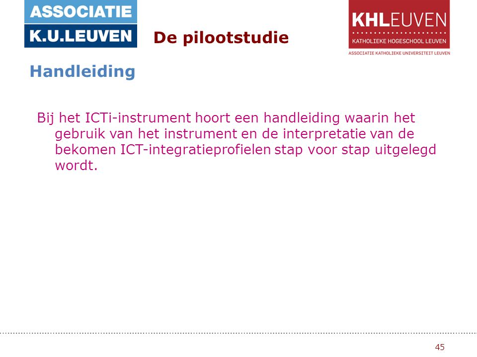45 De pilootstudie Handleiding Bij het ICTi-instrument hoort een handleiding waarin het gebruik van het instrument en de interpretatie van de bekomen ICT-integratieprofielen stap voor stap uitgelegd wordt.