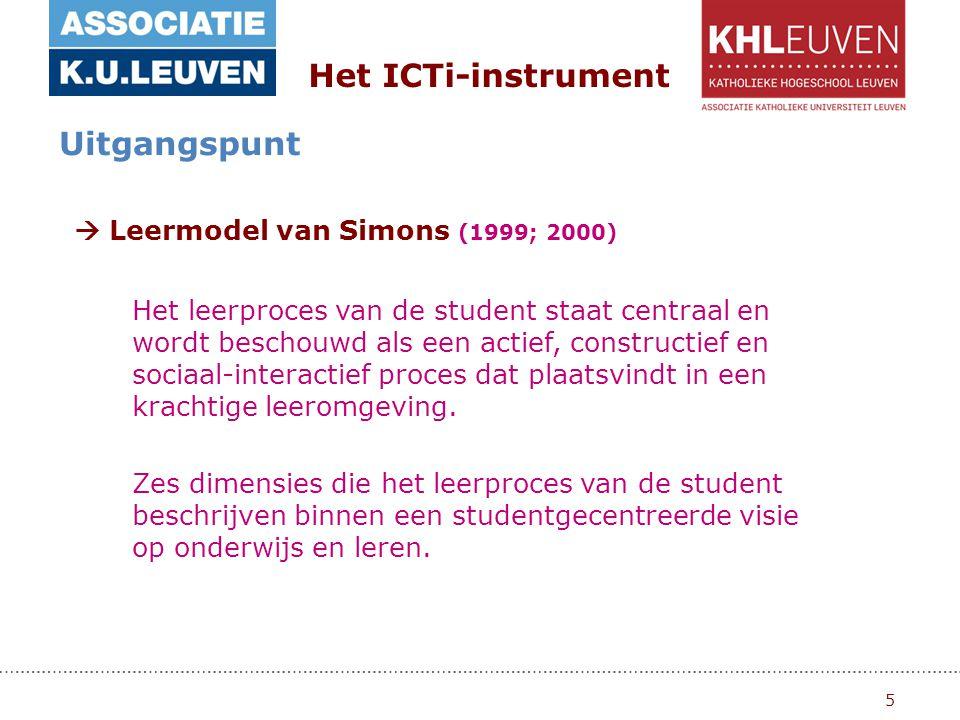 5  Leermodel van Simons (1999; 2000) Het ICTi-instrument Uitgangspunt Het leerproces van de student staat centraal en wordt beschouwd als een actief, constructief en sociaal-interactief proces dat plaatsvindt in een krachtige leeromgeving.