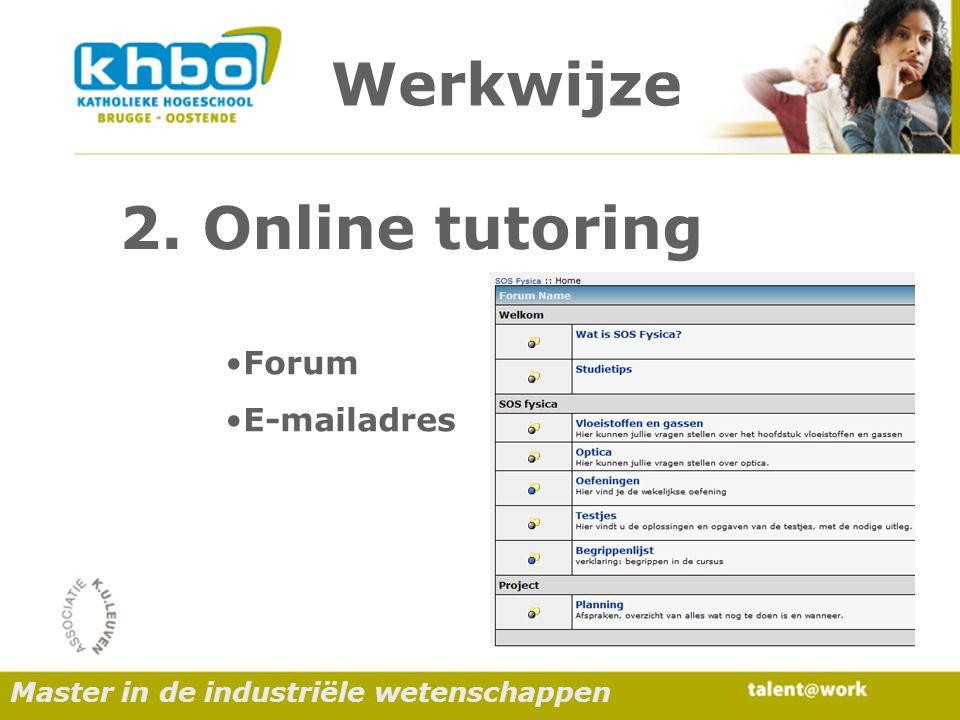 Werkwijze Forum E-mailadres 2. Online tutoring Master in de industriële wetenschappen