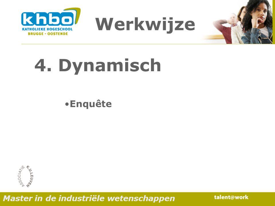 Werkwijze Enquête 4. Dynamisch Master in de industriële wetenschappen