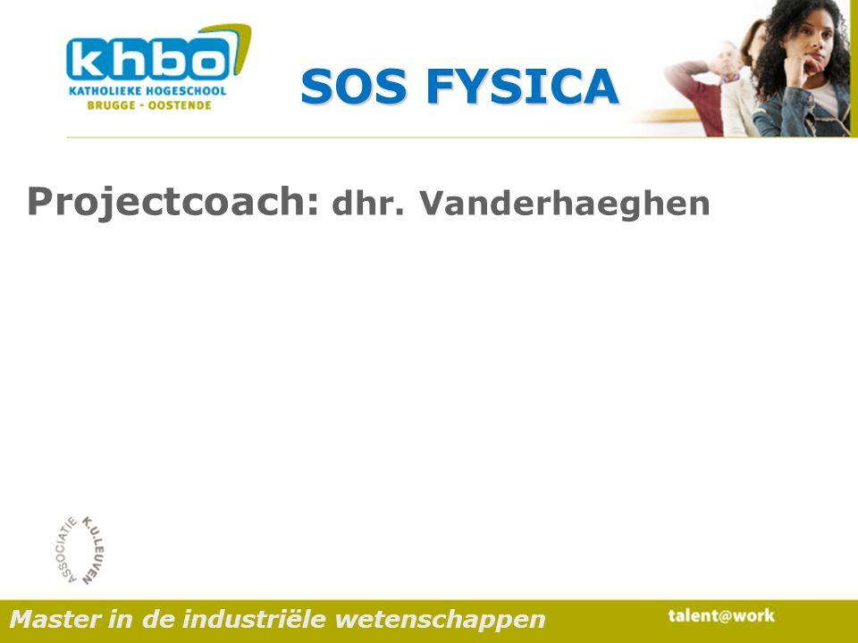 Master in de industriële wetenschappen SOS FYSICA Projectcoach: dhr. Vanderhaeghen