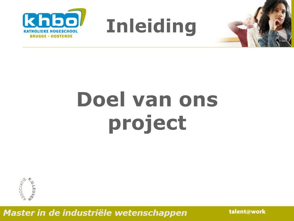 Inleiding Master in de industriële wetenschappen Doel van ons project