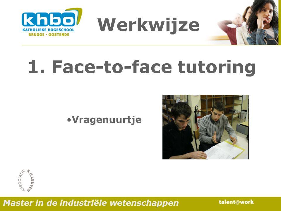 Werkwijze Vragenuurtje 1. Face-to-face tutoring Master in de industriële wetenschappen
