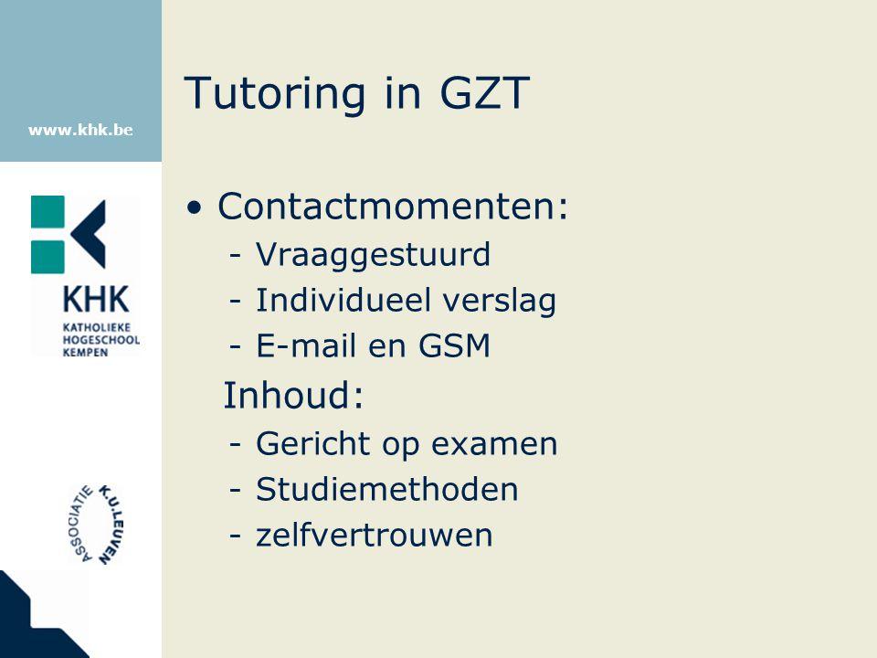 www.khk.be Tutoring in GZT Contactmomenten: -Vraaggestuurd -Individueel verslag -E-mail en GSM Inhoud: -Gericht op examen -Studiemethoden -zelfvertrou