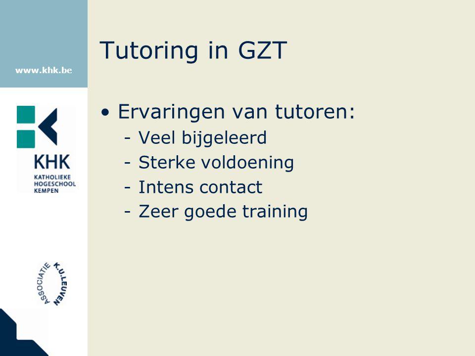 www.khk.be Tutoring in GZT Ervaringen van tutoren: -Veel bijgeleerd -Sterke voldoening -Intens contact -Zeer goede training