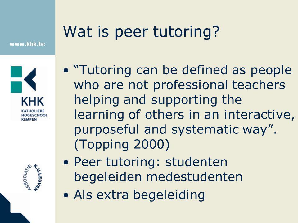 www.khk.be Waarom peer tutoring? Verbetering studieprestaties 0.5 sd (Hattie, 1999)
