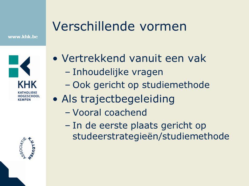 www.khk.be Verschillende vormen Vertrekkend vanuit een vak –Inhoudelijke vragen –Ook gericht op studiemethode Als trajectbegeleiding –Vooral coachend
