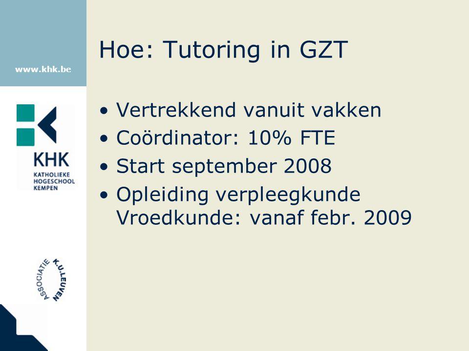 www.khk.be Hoe: Tutoring in GZT Vertrekkend vanuit vakken Coördinator: 10% FTE Start september 2008 Opleiding verpleegkunde Vroedkunde: vanaf febr. 20