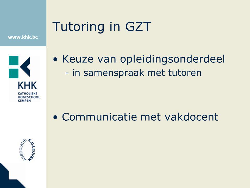 www.khk.be Tutoring in GZT Keuze van opleidingsonderdeel - in samenspraak met tutoren Communicatie met vakdocent
