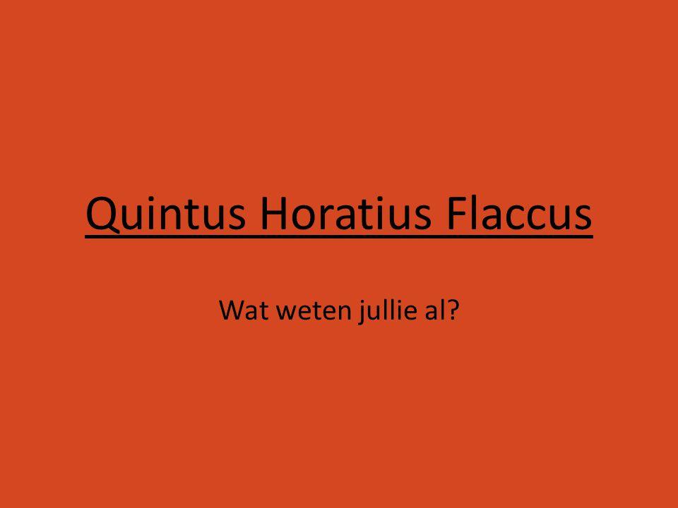 Quintus Horatius Flaccus Wat weten jullie al?