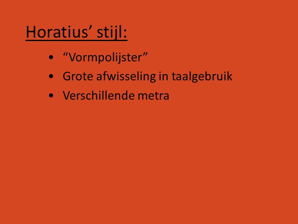 """Horatius' stijl: """"Vormpolijster"""" Grote afwisseling in taalgebruik Verschillende metra"""