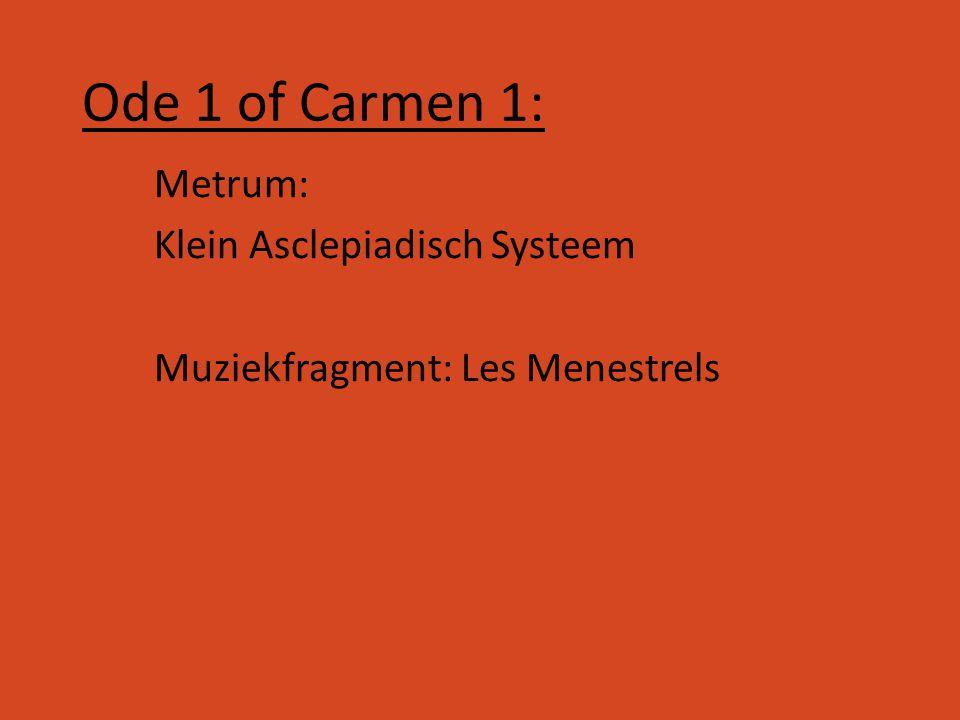 Ode 1 of Carmen 1: Metrum: Klein Asclepiadisch Systeem Muziekfragment: Les Menestrels