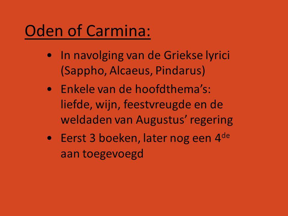 Oden of Carmina: In navolging van de Griekse lyrici (Sappho, Alcaeus, Pindarus) Enkele van de hoofdthema's: liefde, wijn, feestvreugde en de weldaden
