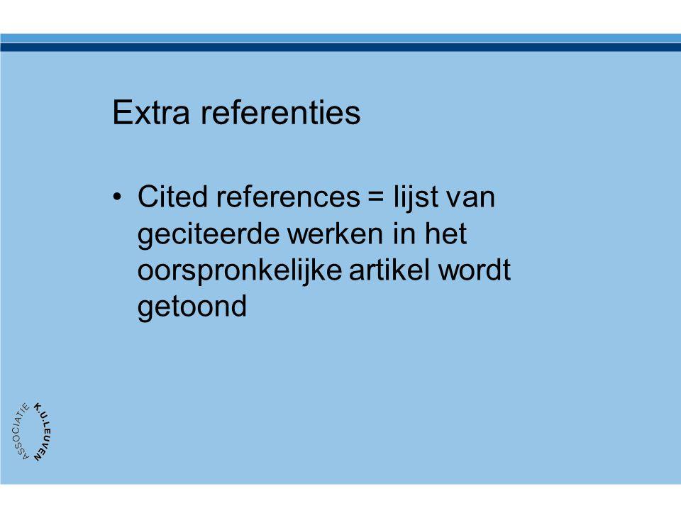 Extra referenties Cited references = lijst van geciteerde werken in het oorspronkelijke artikel wordt getoond