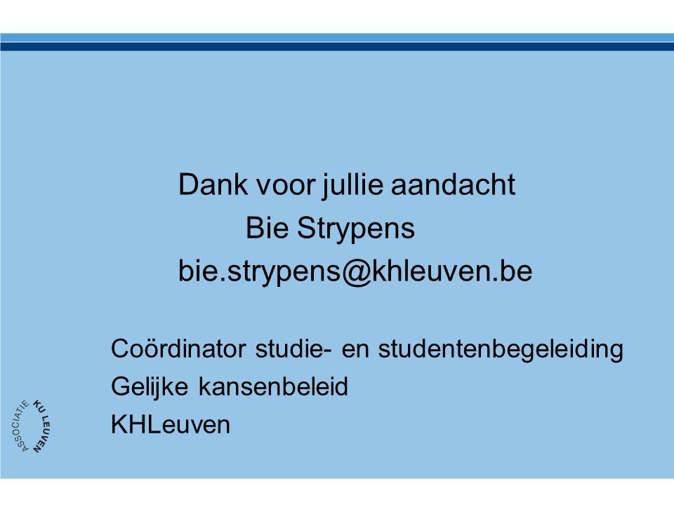 Dank voor jullie aandacht Bie Strypens bie.strypens@khleuven.be Coördinator studie- en studentenbegeleiding Gelijke kansenbeleid KHLeuven