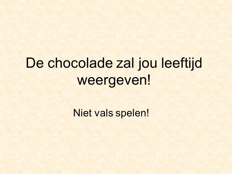 De chocolade zal jou leeftijd weergeven! Niet vals spelen!
