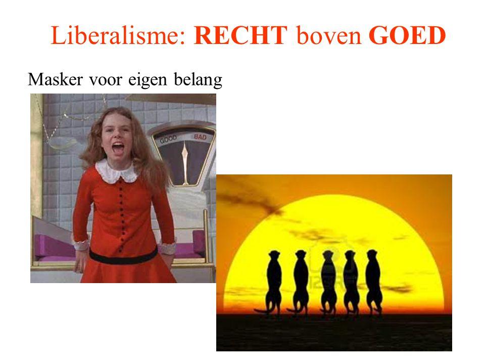 Liberalisme: RECHT boven GOED Masker voor eigen belang