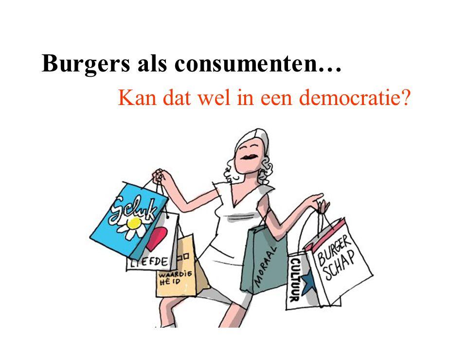 Kan dat wel in een democratie? Burgers als consumenten…
