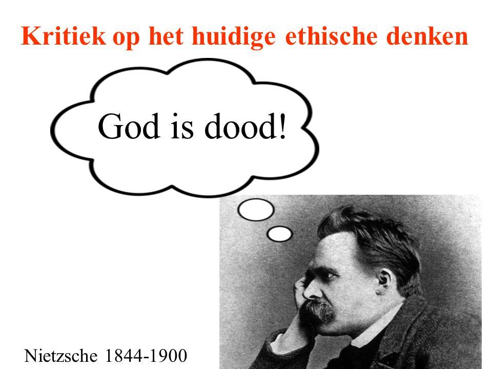 Kritiek op het huidige ethische denken God is dood! Nietzsche 1844-1900