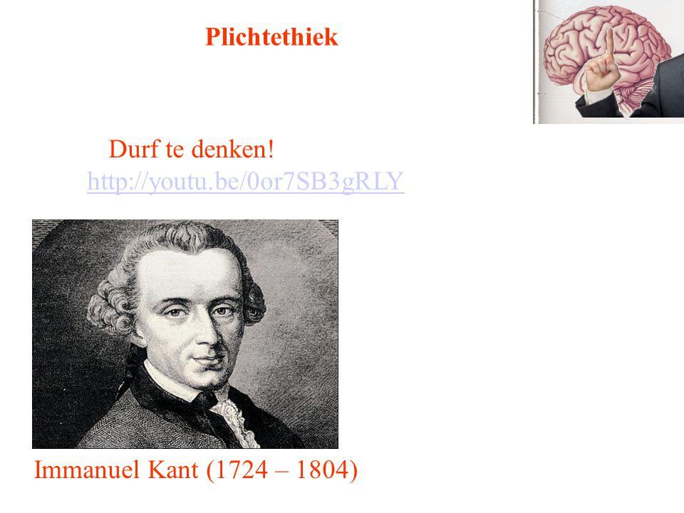 Immanuel Kant (1724 – 1804) Plichtethiek Durf te denken! http://youtu.be/0or7SB3gRLY